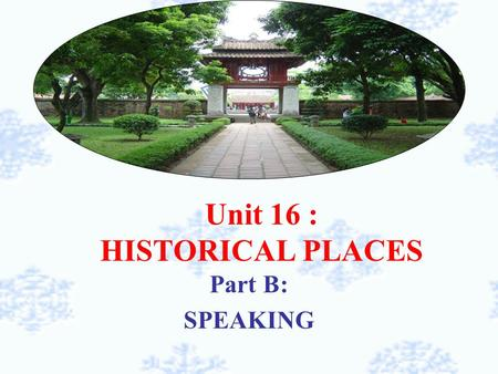 Unit 16 : HISTORICAL PLACES Part B: SPEAKING. Picking up apples -Class is divided into 4 groups -each group chooses one apple in turn - the representative.