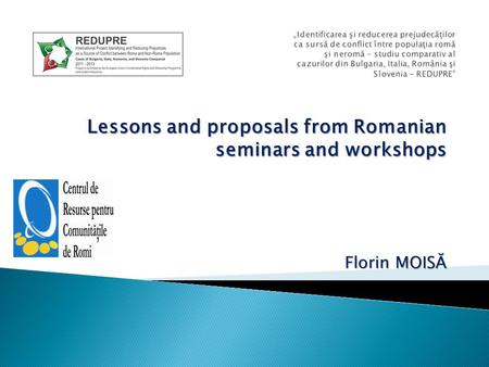 Lessons and proposals from Romanian seminars and workshops Florin MOISĂ.
