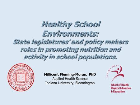 Healthy School Environments: State legislatures' and policy makers roles in promoting nutrition and <strong>activity</strong> in school populations. Millicent Fleming-Moran,