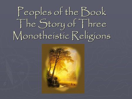 Peoples of the Book The Story of Three Monotheistic Religions.