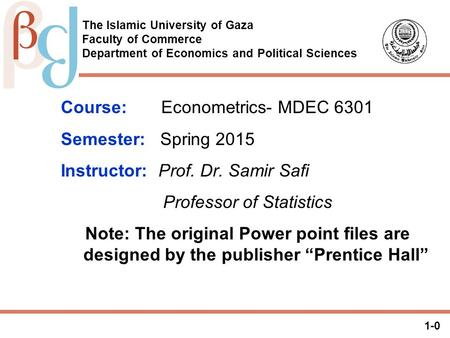 1-0 <strong>The</strong> Islamic University of Gaza Faculty of Commerce Department of Economics <strong>and</strong> Political Sciences Course: Econometrics- MDEC 6301 Semester: Spring.
