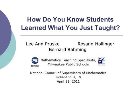 How Do You Know Students Learned What You Just Taught? Lee Ann PruskeRosann Hollinger Bernard Rahming Mathematics Teaching Specialists, Milwaukee Public.