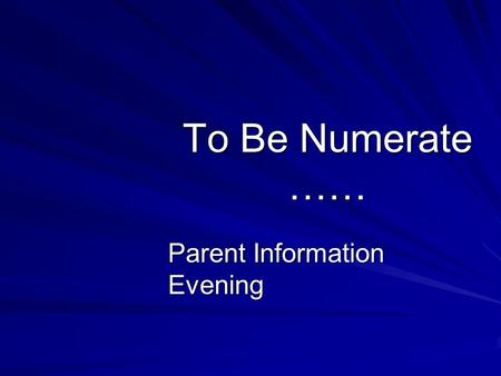 To Be Numerate …… Parent Information Evening. Outline How is Mathematics taught now? The New Zealand Numeracy Framework Helpful and practical ideas to.