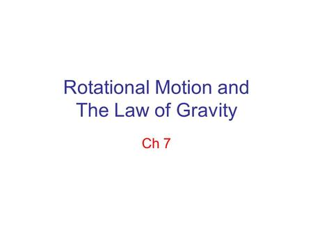 Rotational Motion and The Law of Gravity Ch 7. Rotation and Revolution Two types of circular motion are rotation and revolution. An axis is the straight.