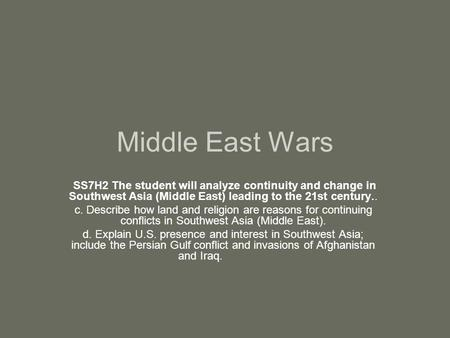 Middle East Wars SS7H2 The student will analyze continuity and change in Southwest Asia (Middle East) leading to the 21st century.. c. Describe how land.
