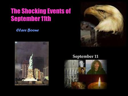 The Shocking Events of September 11th Clare Boone.