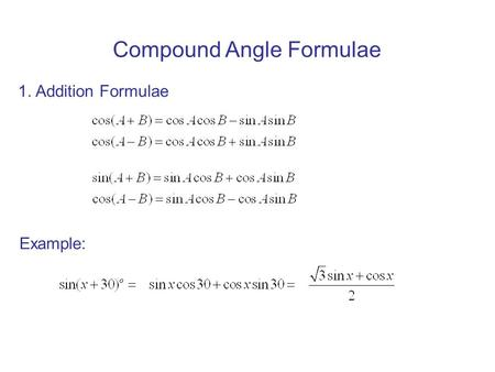 Compound angle formulae 1. Addition formulae example: ppt download.