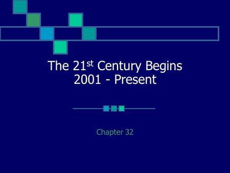 The 21 st Century Begins 2001 - Present Chapter 32.