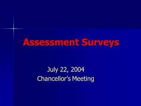Assessment Surveys July 22, 2004 Chancellor's Meeting.