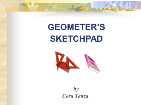 GEOMETER'S by Cora Tenza SKETCHPAD. California Standards addressed: Grade 3 Measurement and Geometry 1.3 Find the perimeter of a polygon with integer.