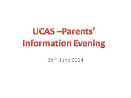25 th June 2014. To give parents/guardians of students in Year 12 an overview of the Higher Education process.
