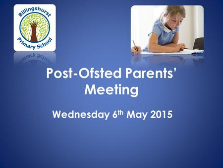 Post-Ofsted Parents' Meeting Wednesday 6 th May 2015.