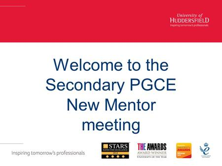 Welcome to the Secondary PGCE New Mentor meeting.