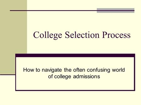 College Selection Process How to navigate the often confusing world of college admissions.