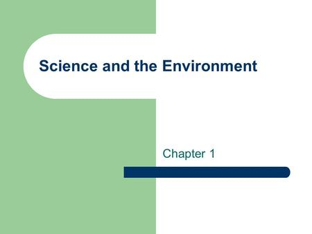 Science and the Environment Chapter 1. Vocabulary Use your books to define the following Key Terms – Environmental science – Ecology – Agriculture – Natural.
