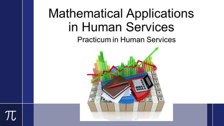 Mathematical Applications in Human Services Practicum in Human Services.