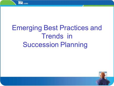 Emerging Best Practices and Trends in Succession Planning