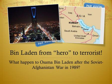 "Bin Laden from ""hero"" to terrorist! What happen to Osama Bin Laden after the Soviet- Afghanistan War in 1989?"