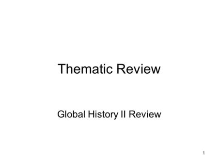 1 Thematic Review Global History II Review. 2 Change Neolithic Revolution (11,000 years ago) –First farmers and settlements Industrial Revolution (Europe.