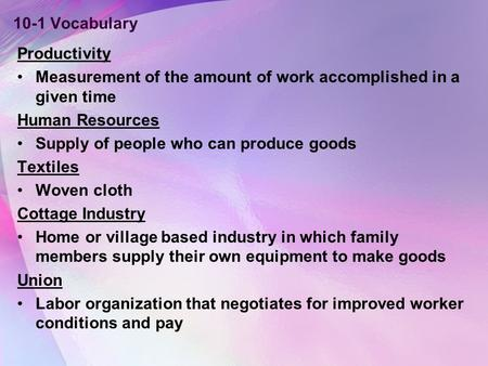 10-1 Vocabulary Productivity Measurement of the amount of work accomplished in a given time Human Resources Supply of people who can produce goods Textiles.