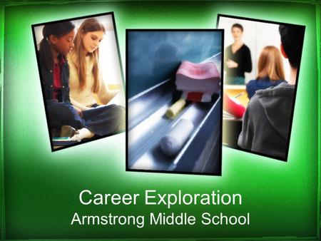 Career Exploration Armstrong Middle School. Career Exploration Session 1 PLEASE ENTER SILENTLY AND LOG IN TO A COMPUTER.