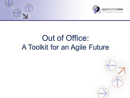 Out of Office: A Toolkit for an Agile Future. The Research Survey 13 organisations in public and private sectors 1219 team members: 55% female and 45%