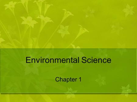 Environmental Science Chapter 1. What is Environmental Science? the study of the air, water, and land surrounding an organism or a community, which ranges.