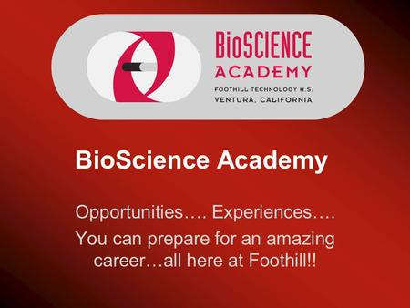 BioScience Academy Opportunities…. Experiences…. You can prepare for an amazing career…all here at Foothill!!
