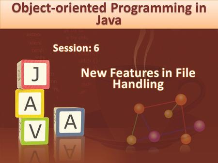 Object-oriented Programming in Java. © Aptech Ltd. New Features in File <strong>Handling</strong>/Session 6 <strong>2</strong>  Describe the Console <strong>class</strong>  Explain the DeflaterInputStream.