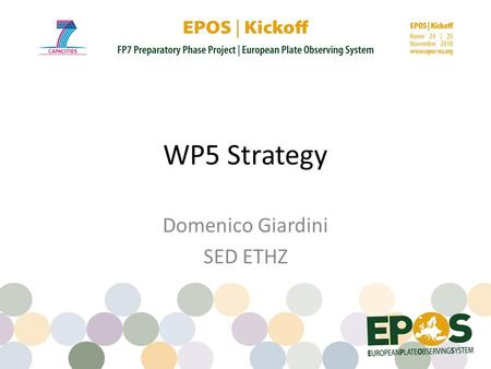 WP5 Strategy Domenico Giardini SED ETHZ. WP5 Objectives Harmonize national implementation Integrate the European scientific community Establish Centres.