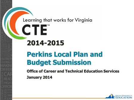 2014-2015 Perkins Local Plan <strong>and</strong> Budget Submission Office of Career <strong>and</strong> Technical Education Services January 2014.