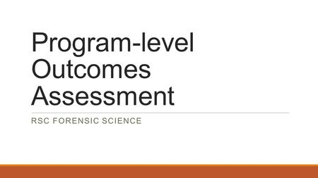 Program-level Outcomes Assessment RSC FORENSIC SCIENCE.