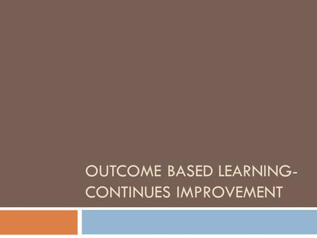 OUTCOME BASED LEARNING- CONTINUES IMPROVEMENT. Motivation  PEC??  Continues Improvement.