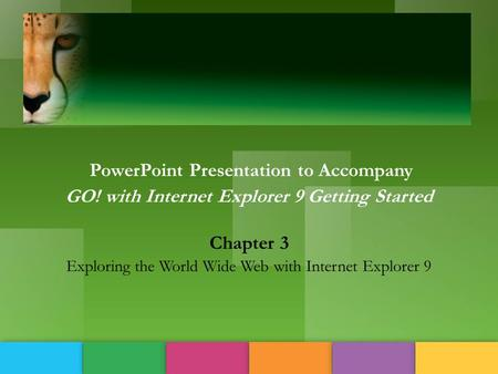 PowerPoint Presentation to Accompany GO! with Internet Explorer 9 Getting Started Chapter 3 Exploring the World Wide Web with Internet Explorer 9.