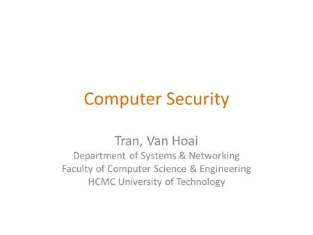 Computer Security Tran, Van Hoai Department of Systems & Networking Faculty of Computer Science & Engineering HCMC University of Technology.