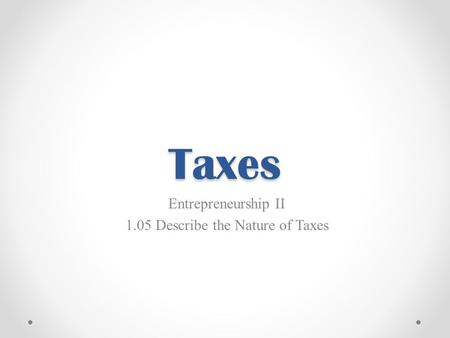 Entrepreneurship II 1.05 Describe the Nature of Taxes