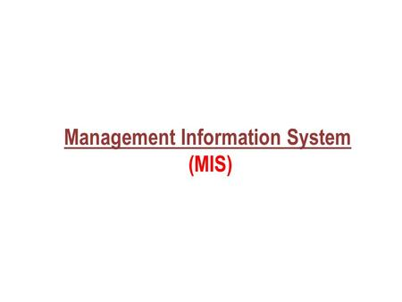 Management Information System (MIS). Foundation <strong>of</strong> Management Information System(MIS)  Introduction  Definition  Goals  Use  Examples  Summary.