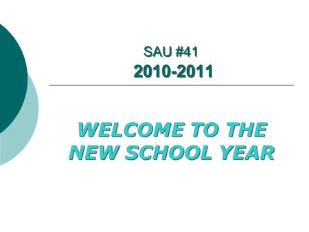 SAU #41 2010-2011 WELCOME TO THE NEW SCHOOL YEAR.