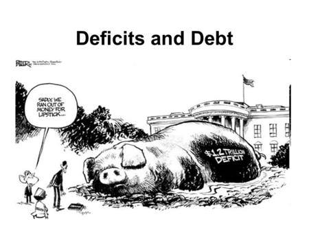 Deficits and Debt.