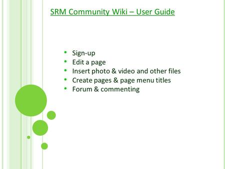 SRM Community Wiki – User Guide Sign-up Edit a page Insert photo & video and other files Create pages & page menu titles Forum & commenting.