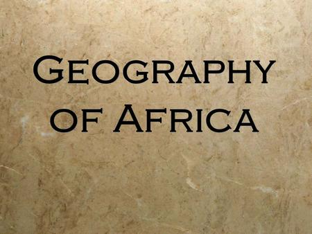 Geography of Africa. 1. Africa is the _______________ largest continent after Asia. 2. The continent of Africa is more than _________________ the size.