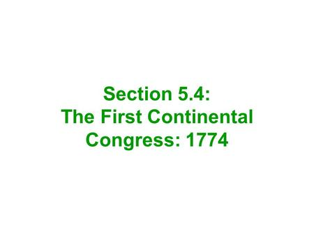 Section 5.4: The First Continental Congress: 1774.