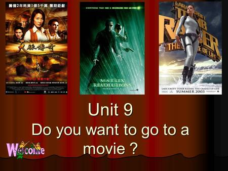 Unit 9 Do you want to go to a movie ? action movie action movie comedy comedy documentary documentary thriller thriller cartoon cartoon romance romance.