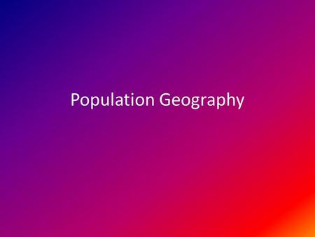 Population Geography. Demography -statistical study of human populations Demographers study pop. patterns & trends Use these statistics to predict future.