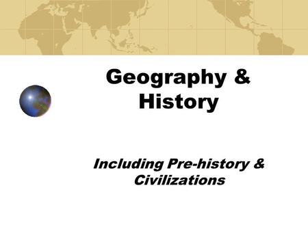 Geography & History Including Pre-history & Civilizations.