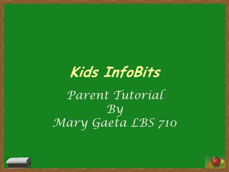 Kids InfoBits Parent Tutorial By Mary Gaeta LBS 710.