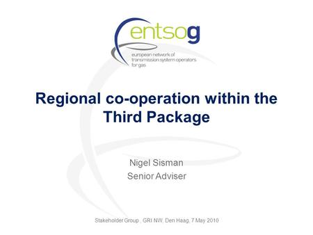 Regional co-operation within the Third Package Nigel Sisman Senior Adviser Stakeholder Group, GRI NW, Den Haag, 7 May 2010.