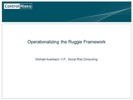 Operationalizing the Ruggie Framework Michael Auerbach, V.P., Social Risk Consulting.