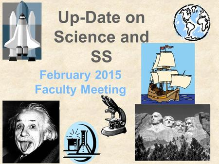 Up-Date on Science and SS February 2015 Faculty Meeting.