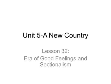 Lesson 32: Era of Good Feelings and Sectionalism
